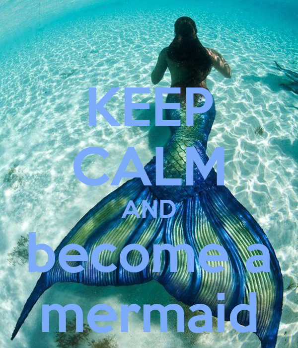 KEEP CALM AND become a mermaid