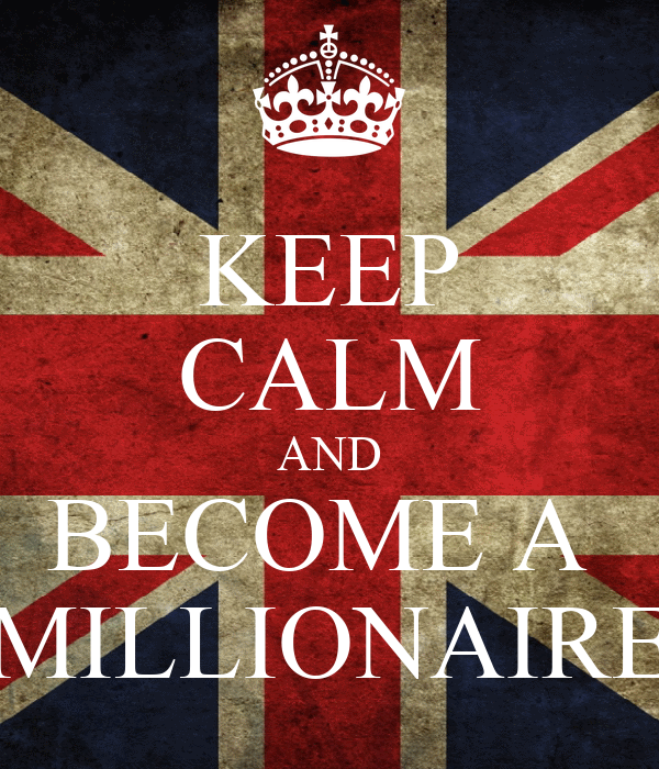 KEEP CALM AND BECOME A  MILLIONAIRE