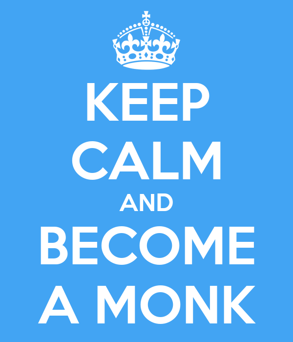 KEEP CALM AND BECOME A MONK