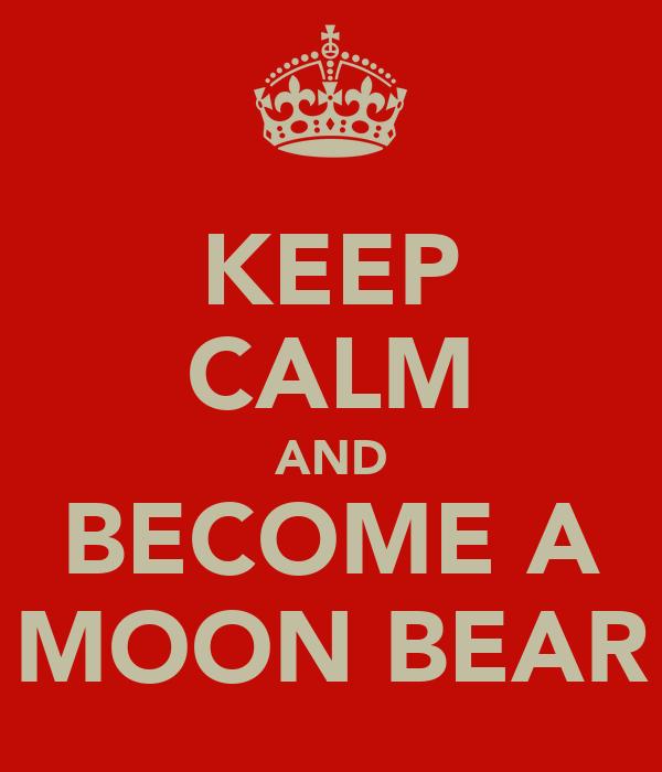 KEEP CALM AND BECOME A MOON BEAR