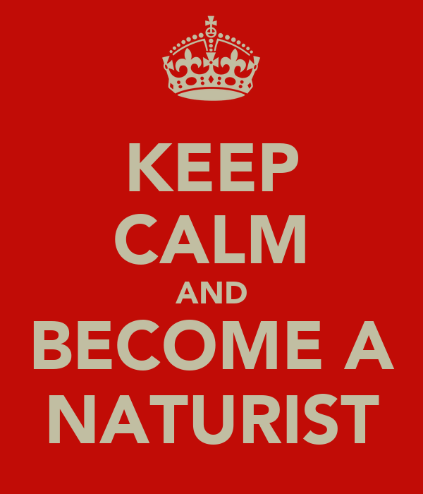 KEEP CALM AND BECOME A NATURIST