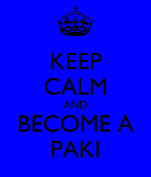 KEEP CALM AND BECOME A PAKI