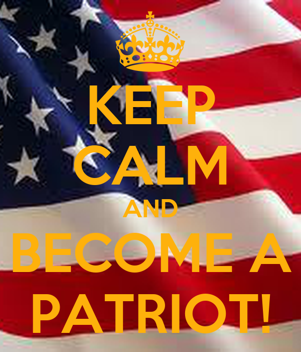 KEEP CALM AND BECOME A PATRIOT!