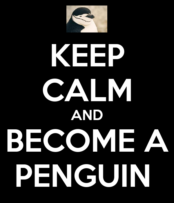 KEEP CALM AND BECOME A PENGUIN