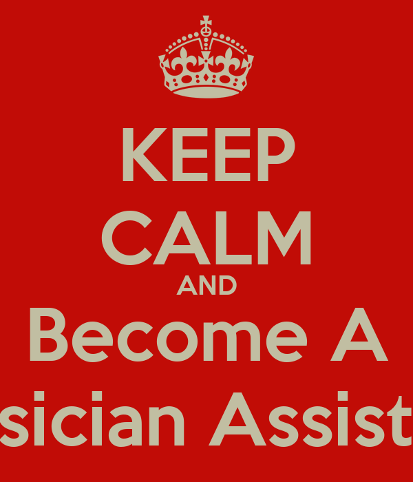 KEEP CALM AND Become A Physician Assistant