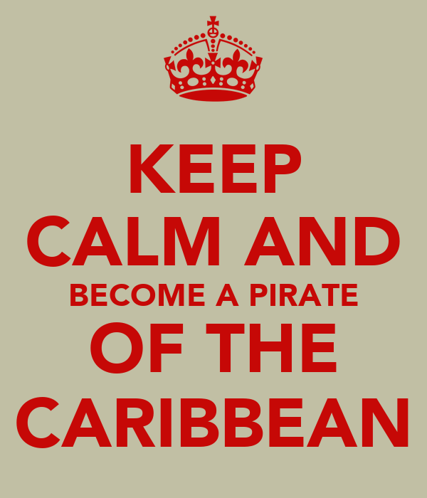 KEEP CALM AND BECOME A PIRATE OF THE CARIBBEAN