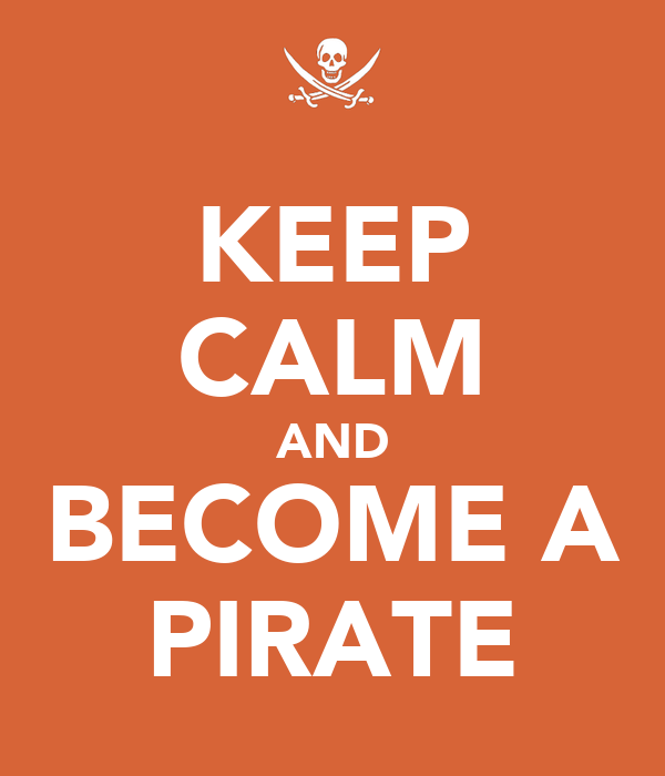KEEP CALM AND BECOME A PIRATE