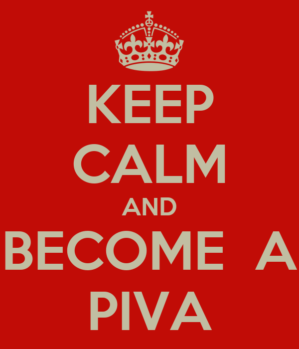 KEEP CALM AND BECOME  A PIVA