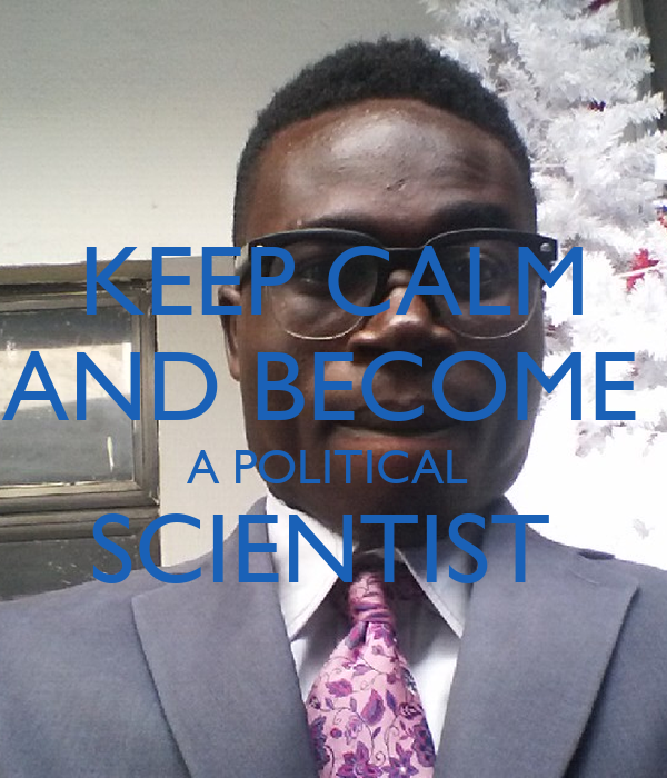 KEEP CALM AND BECOME  A POLITICAL  SCIENTIST