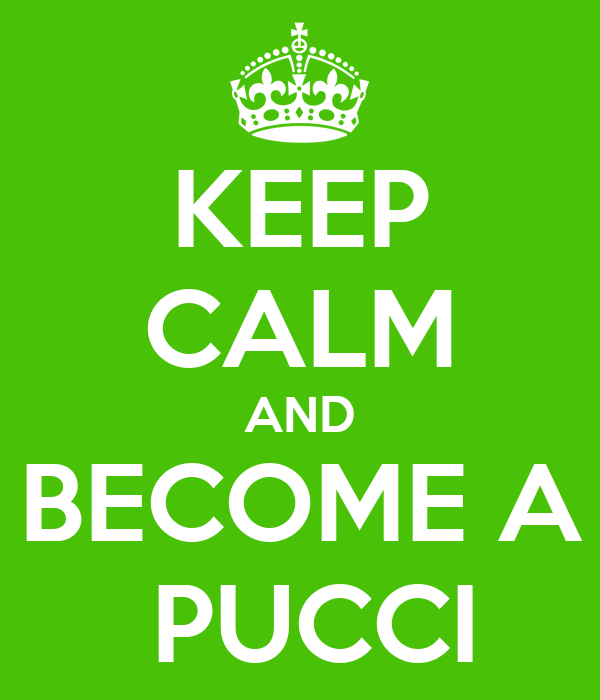 KEEP CALM AND  BECOME A   PUCCI