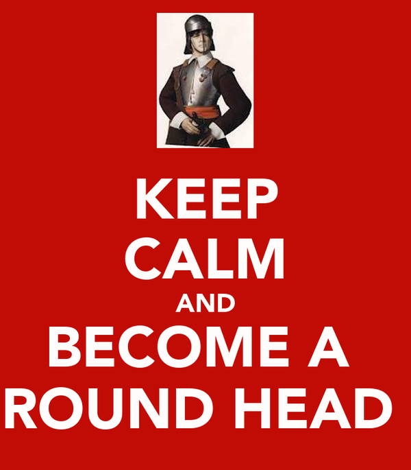KEEP CALM AND BECOME A  ROUND HEAD