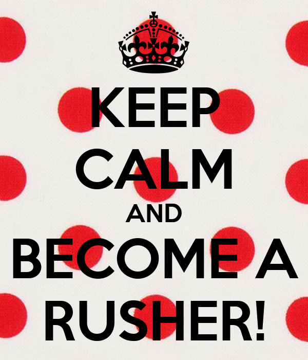 KEEP CALM AND BECOME A RUSHER!
