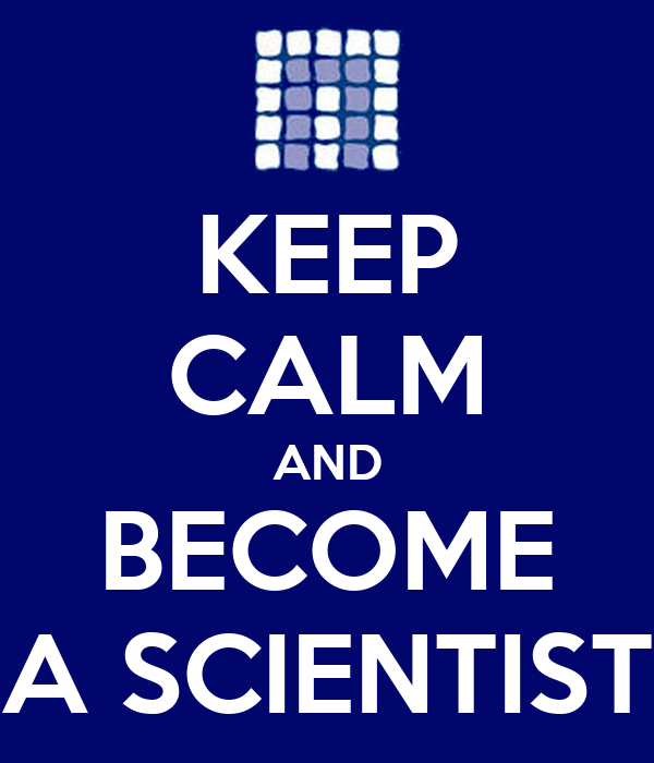 KEEP CALM AND BECOME A SCIENTIST