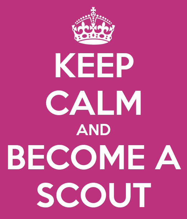 KEEP CALM AND BECOME A SCOUT