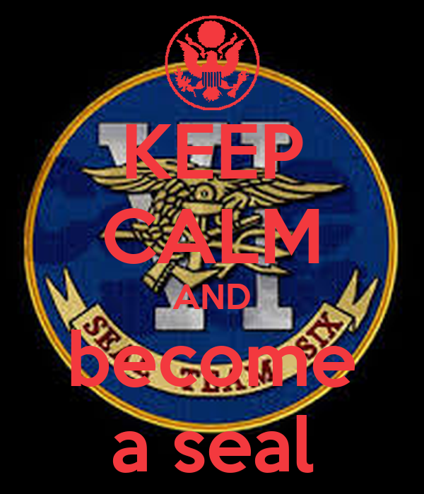 KEEP CALM AND become a seal