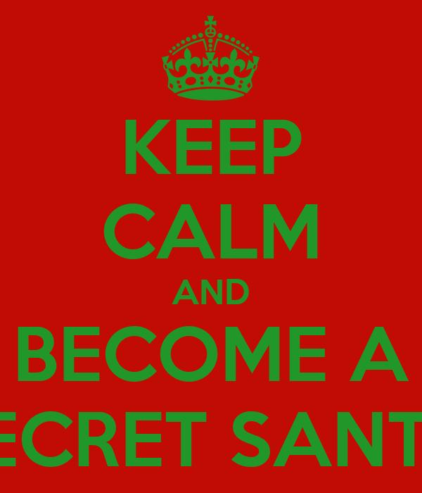 KEEP CALM AND BECOME A SECRET SANTA