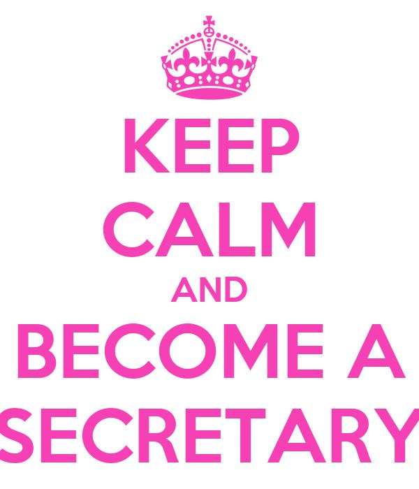 KEEP CALM AND BECOME A SECRETARY