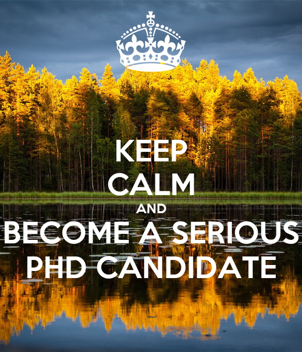 KEEP CALM AND BECOME A SERIOUS PHD CANDIDATE