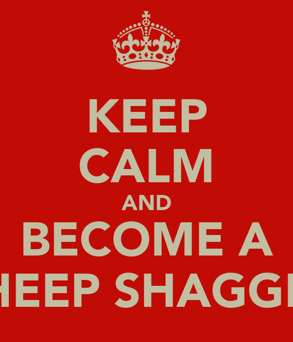 KEEP CALM AND BECOME A SHEEP SHAGGER
