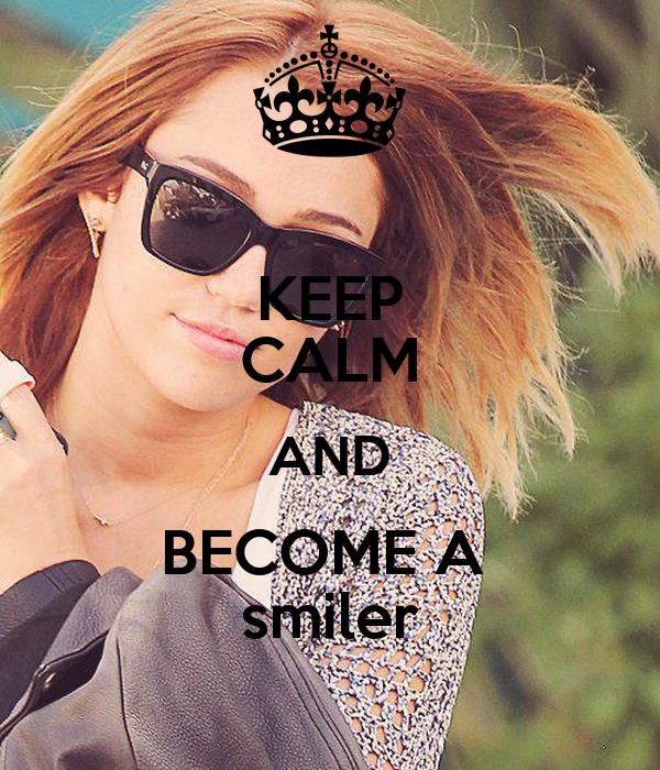KEEP CALM AND BECOME A  smiler