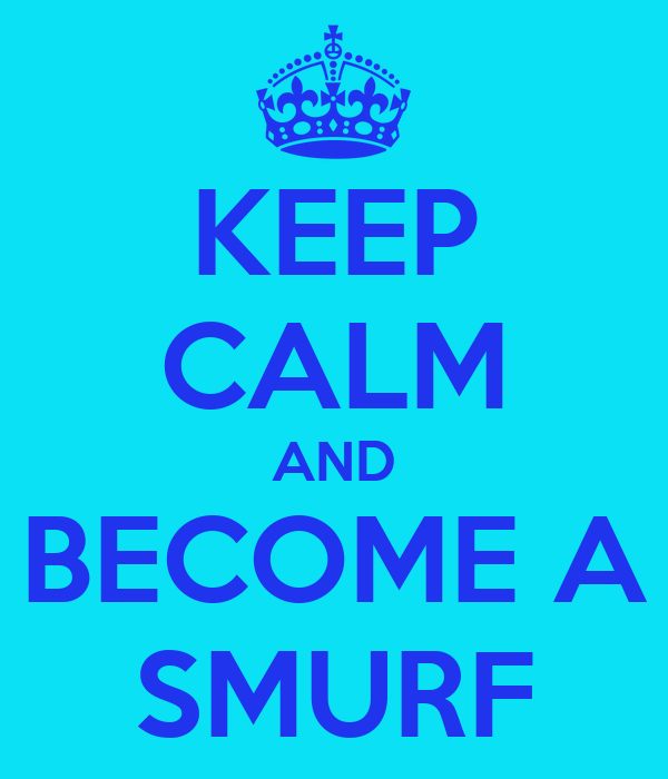KEEP CALM AND BECOME A SMURF