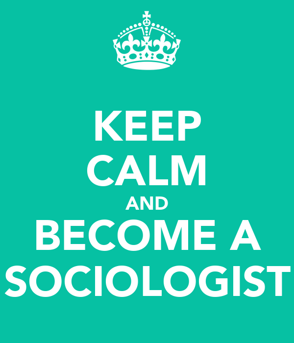 KEEP CALM AND BECOME A SOCIOLOGIST