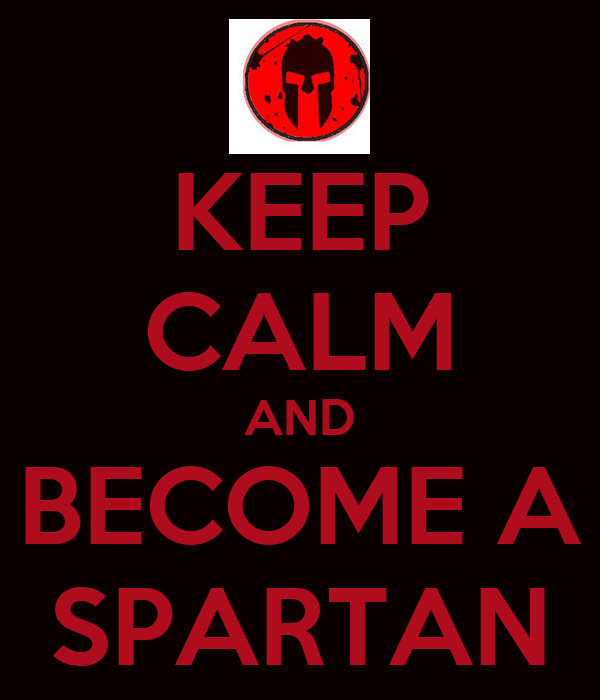 KEEP CALM AND BECOME A SPARTAN