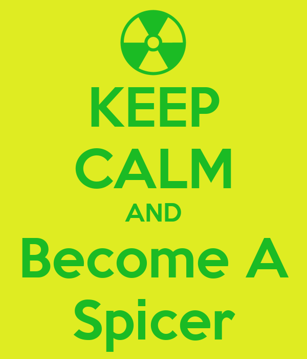 KEEP CALM AND Become A Spicer