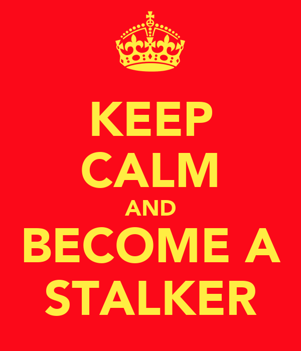 KEEP CALM AND BECOME A STALKER