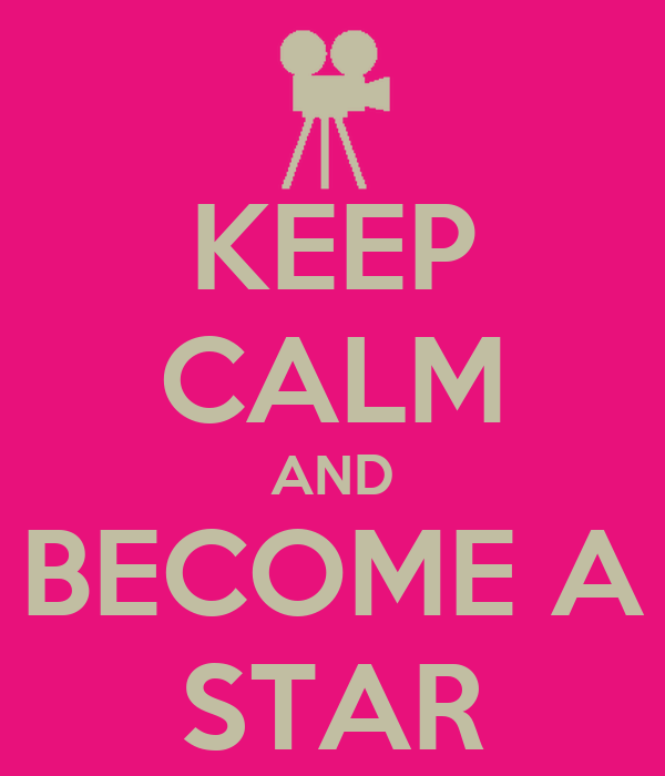 KEEP CALM AND BECOME A STAR