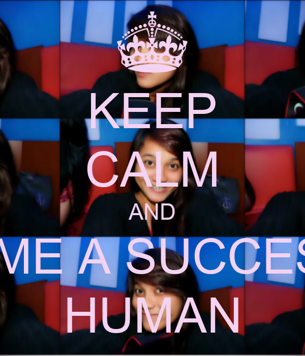 KEEP CALM AND BECOME A SUCCESSFUL HUMAN