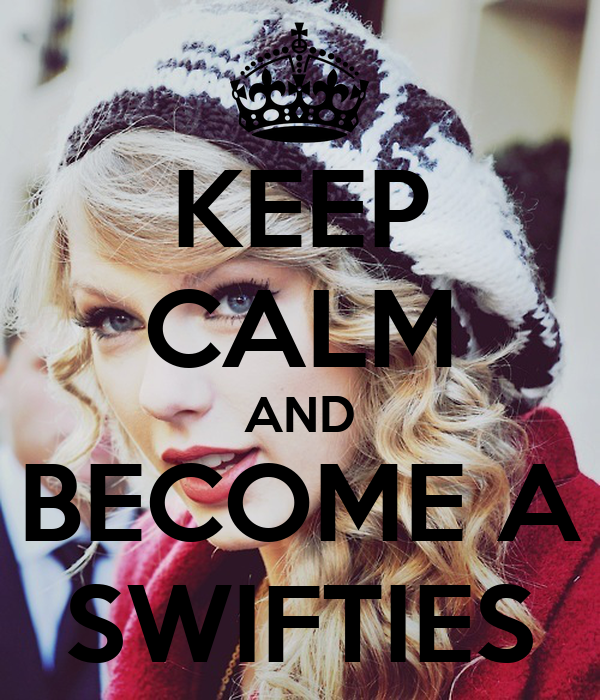 KEEP CALM AND BECOME A SWIFTIES
