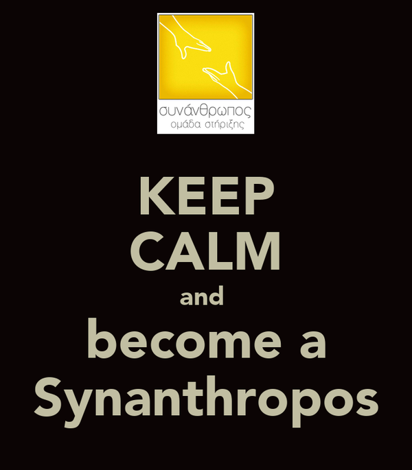 KEEP CALM and  become a Synanthropos