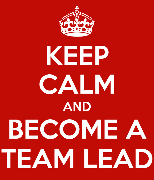 KEEP CALM AND BECOME A TEAM LEAD