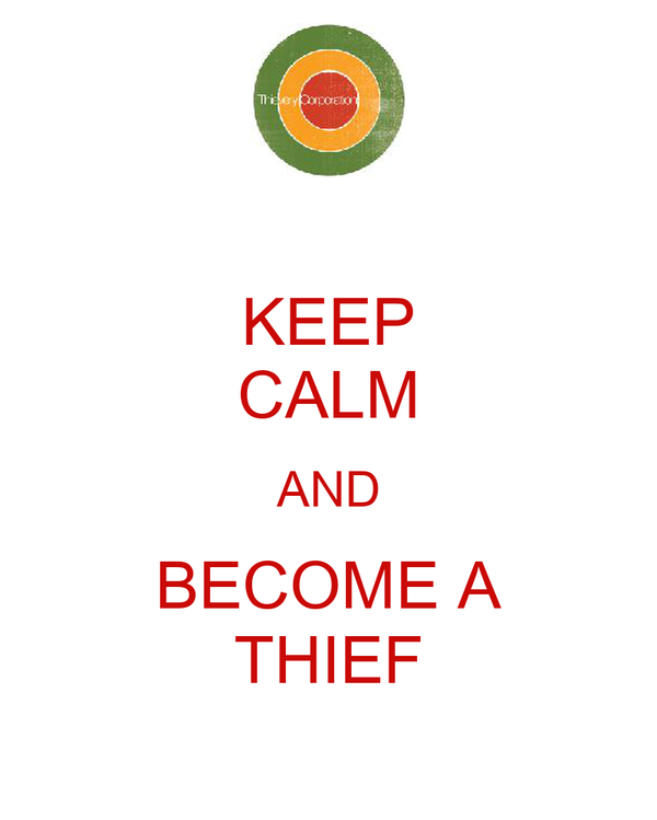 KEEP CALM AND BECOME A THIEF