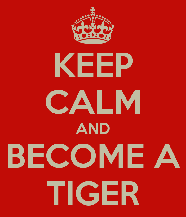 KEEP CALM AND BECOME A TIGER