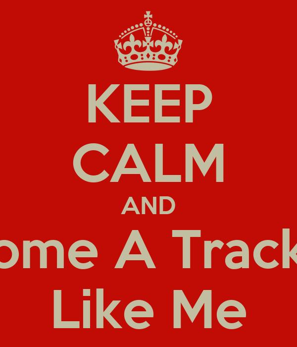KEEP CALM AND Become A Trackstar Like Me