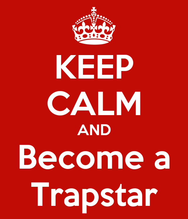 KEEP CALM AND Become a Trapstar