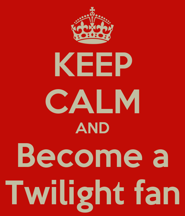 KEEP CALM AND Become a Twilight fan