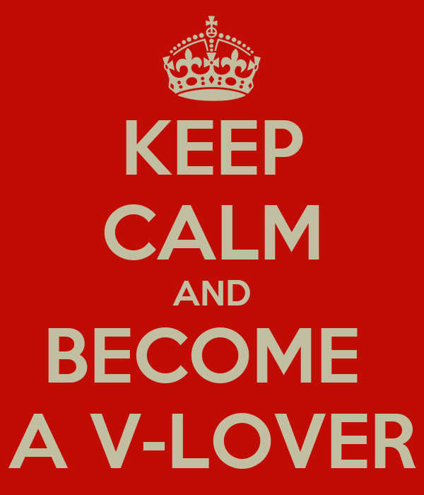 KEEP CALM AND BECOME  A V-LOVER