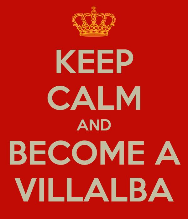 KEEP CALM AND BECOME A VILLALBA