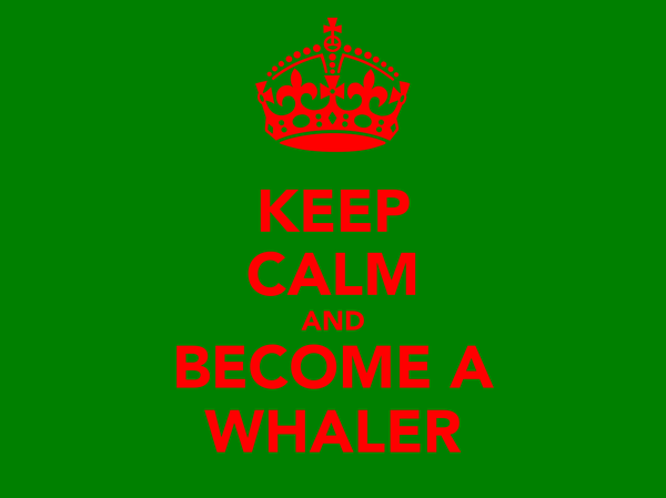 KEEP CALM AND BECOME A WHALER