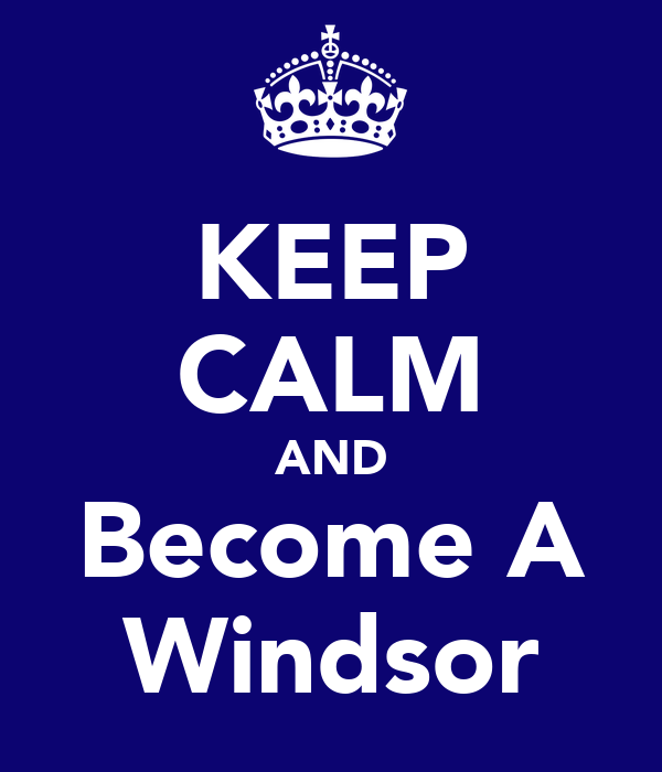 KEEP CALM AND Become A Windsor