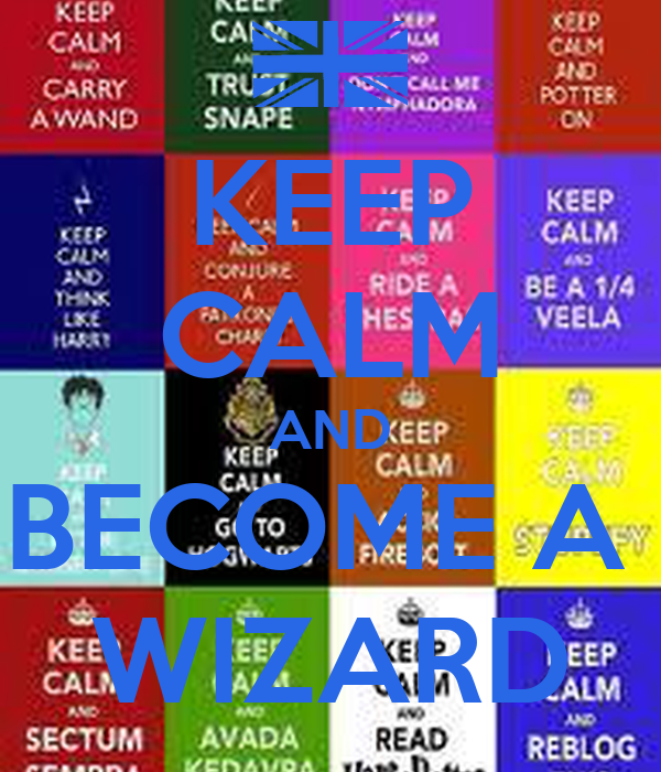 KEEP CALM AND BECOME A  WIZARD