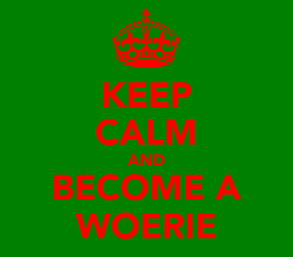 KEEP CALM AND BECOME A WOERIE