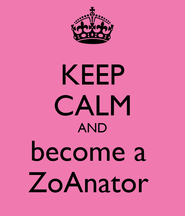 KEEP CALM AND become a  ZoAnator