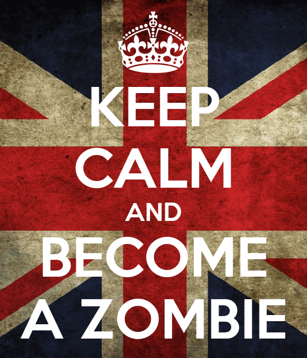 KEEP CALM AND BECOME A ZOMBIE