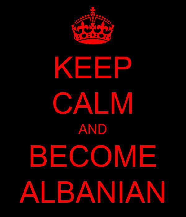 KEEP CALM AND BECOME ALBANIAN