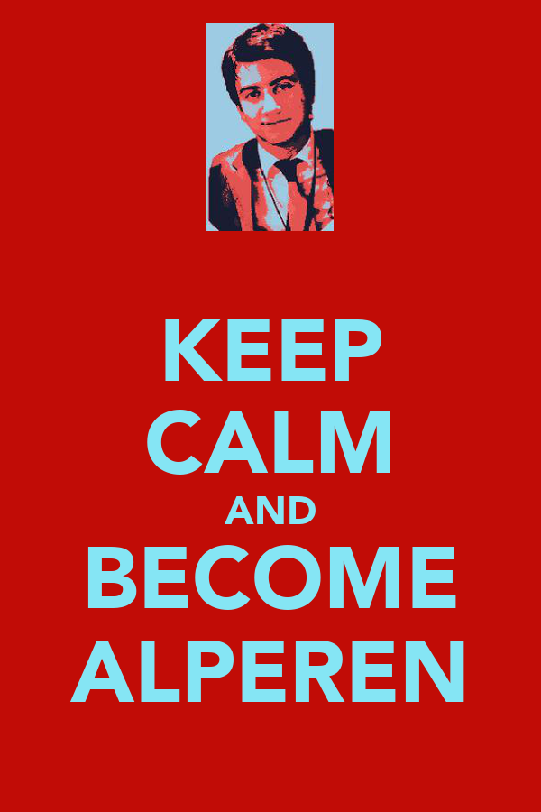 KEEP CALM AND BECOME ALPEREN