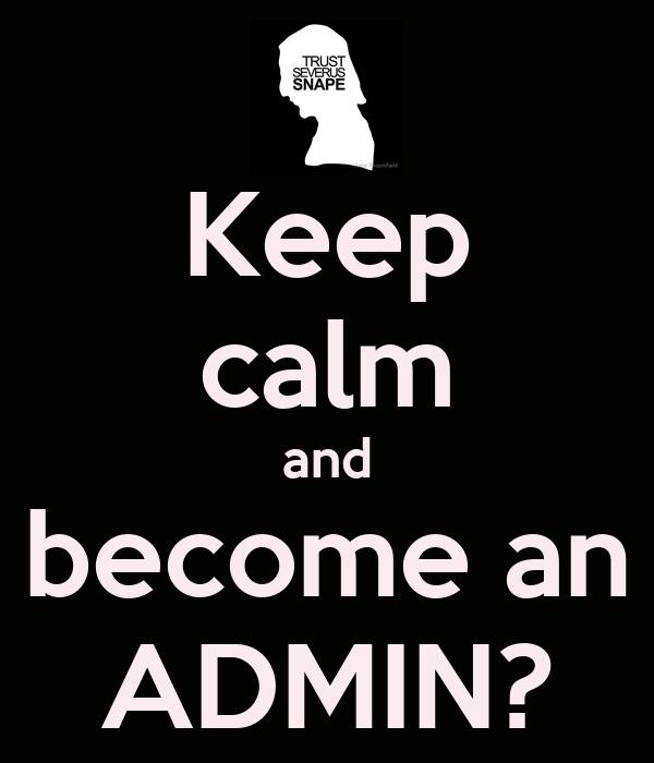 Keep calm and become an ADMIN?